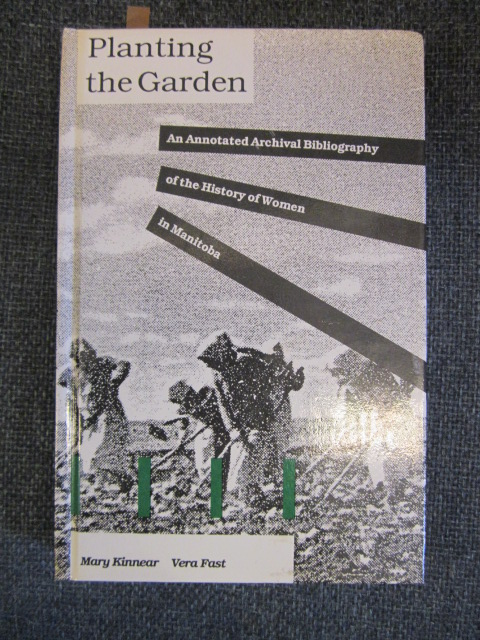 Image for Planting the Garden. An Annotated Archival Bibliography of the History of Women in Manitoba.