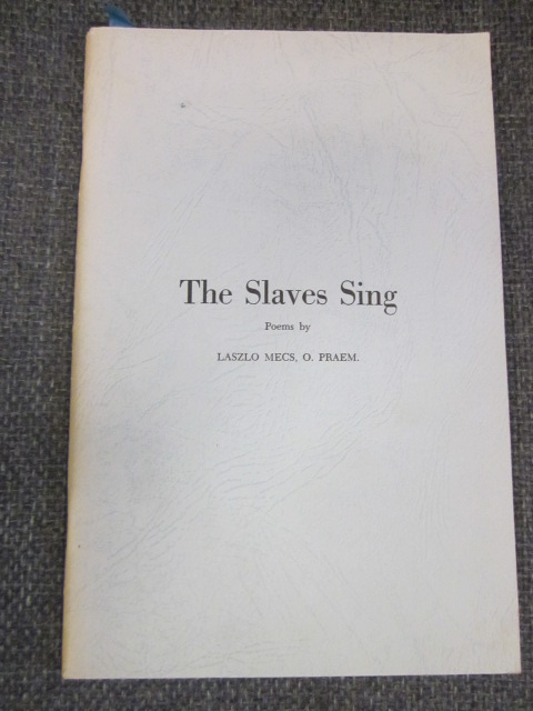 Image for The Slaves Sing. Selected Poems of Laszlo Mecs translated from the Hungarian by Watson Kirkconnell. [signed]