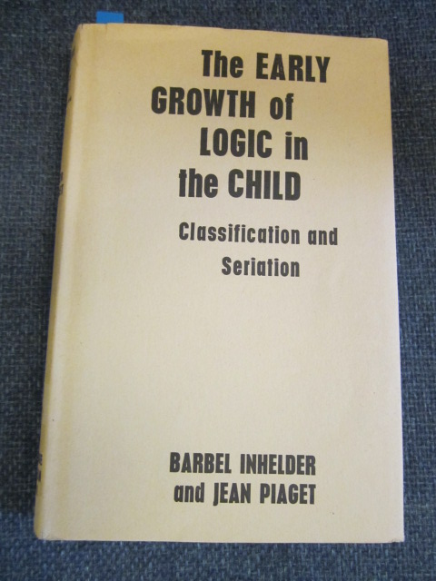 Image for The Early Growth of Logic in the Child.  Classification and Seriation.