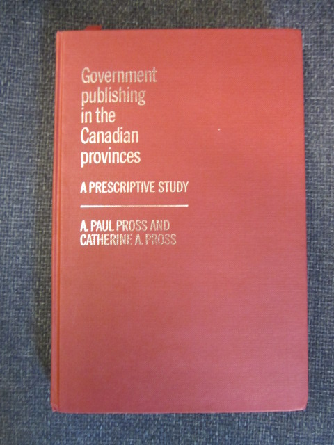 Image for Government Publishing in the Canadian Provinces: A Prescriptive Study [Signed]