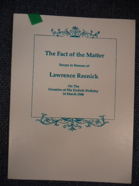 Image for The Fact of the Matter.  Essays in Honour of Lawrence Resnick on the Occasion of his Sixtieth Birthday.