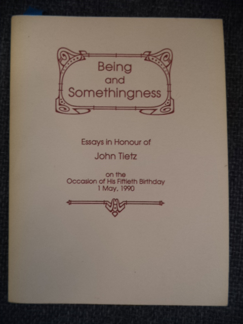 Image for Being and Somethingness.  Essays in Honour of John Tietz on the Occasion of his Fiftieth Birthday.