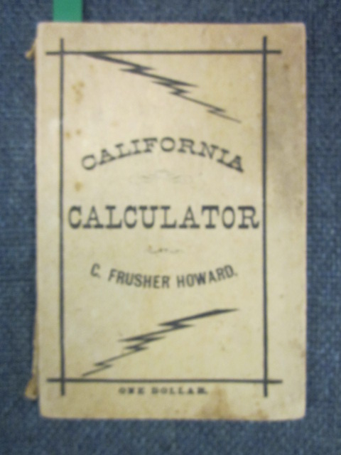 "Image for Howard's California Calculator, The Newest, Quickest and most Complete Instructor for all who desire to be ""Quick At Figures."" The Business Man's Faithful Assistant, the School Boy's Companion and Friend"