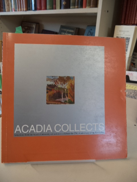 Image for Acadia Collects.  Selections from the Acadia University collection to celebrate the 25th Anniversary of the Art Gallery