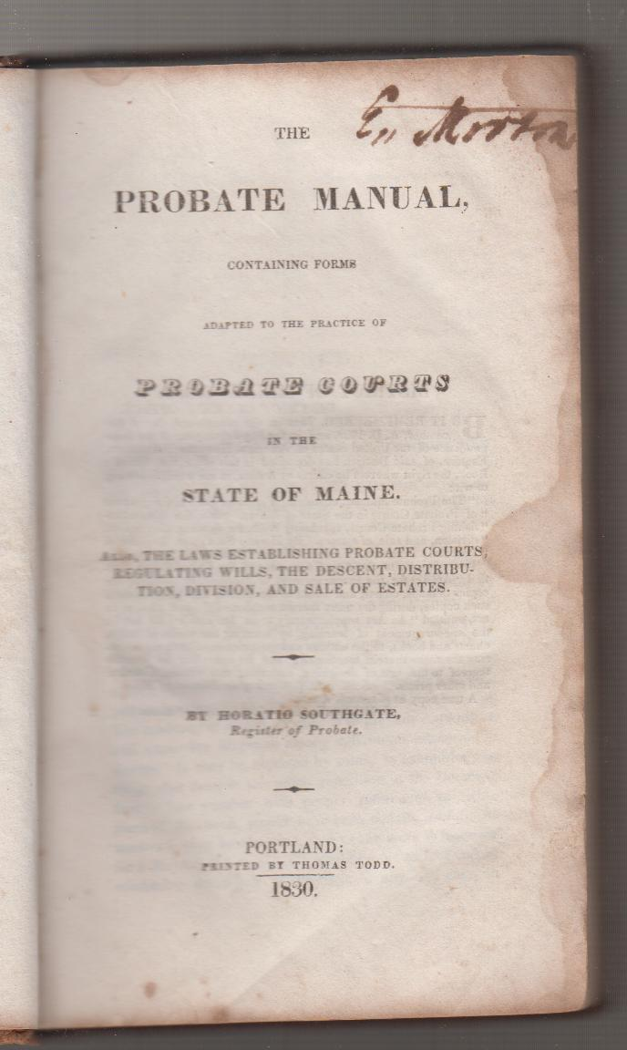 Image for The Probate Manual, Containing Forms Adapted to the Practice of Probate Courts in the State of Maine. Also, the laws establishing private courts, regulating wills, the descent, distribution, division, and sale of estates