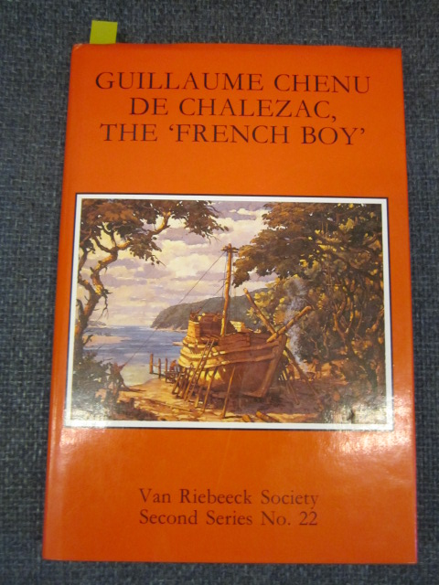 Image for Guillaume Chenu De Chalezac, the 'French Boy': a Narrative of His Experiences as a Huguenot Refugee, as a Castaway Smong the Xhosa, His Rescue with the Stavenisse Survivors By the Centaurus, His Service at the Cape and Return to Europe, 1686-9