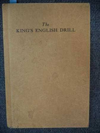 Image for The King's English Drill.  A Practical Aid to Spoken English in Everyday Use.