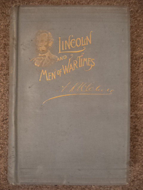 Image for Abraham Lincoln and Men of War-Times : Some Personal Recollections of War and Politics During the Lincoln Administration