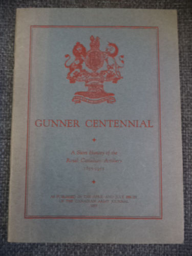Image for GUNNER CENTENNIAL. A Short History of the Royal Canadian Artillery 1855-1955. As published in the April and July issues of the Canadian Army Journal, 1955.