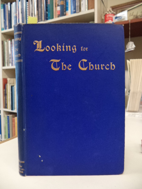 Image for Looking for the Church : Being an Abridgment of A Presbyterian Minister Looking for the Church