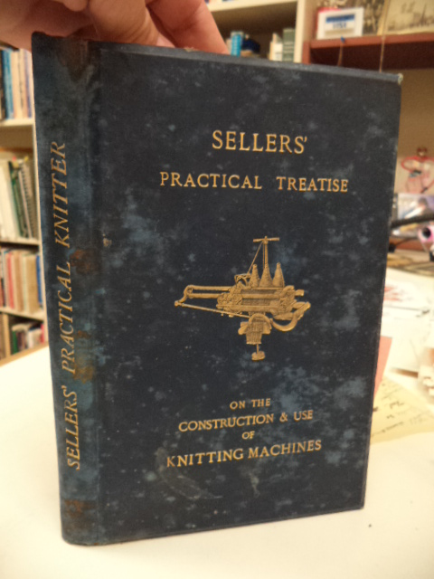 Image for Practical Treatise on the Construction and Use of Knitting Machines Manufactured by Wm. Sellers & Sons, Airedale Works, Keighley, Yorkshire