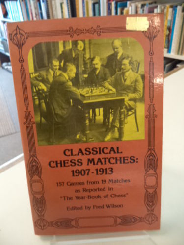 Image for Classical Chess Matches 1907 - 1913. 157 Games from 19 Matches as reported in The Year-Book of Chess