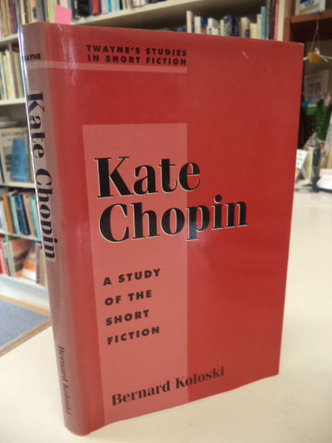 Image for Kate Chopin, A Study of the Short Fiction (Twayne's Studies in Short Fiction No. 65)