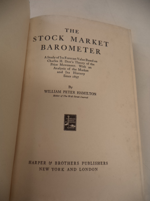 Image for The Stock Market Barometer: A Study of Its Forecast Value Based on Charles H. Dow's Theory of the Price Movement. With an Analysis of the Market and Its History Since 1897 [May 1922, First Edition]