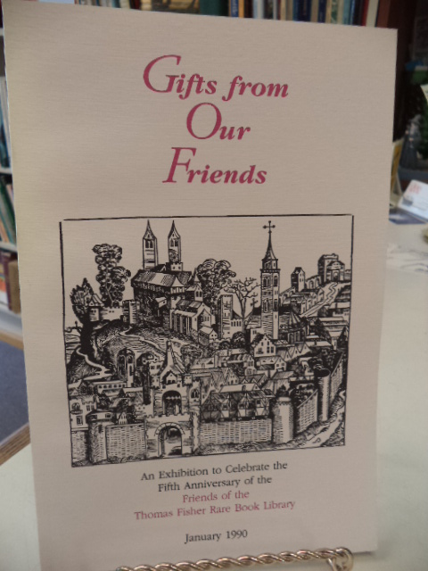 Image for GIFTS FROM OUR FRIENDS: AN EXHIBITION TO CELEBRATE THE FIFTH ANNIVERSARY OF THE FRIENDS OF THE THOMAS FISHER RARE BOOK LIBRARY.
