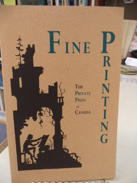 Image for Fine Printing: The Private Press in Canada : A travelling exhibition organized by Alan Horne and Guy Upjohn for the Canadian Bookbinders and Book Artists Guild, and The Friends of the Thomas Fisher Rare Book Library