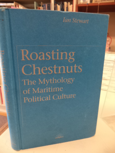 Image for Roasting Chestnuts: The Mythology of Maritime Political Culture