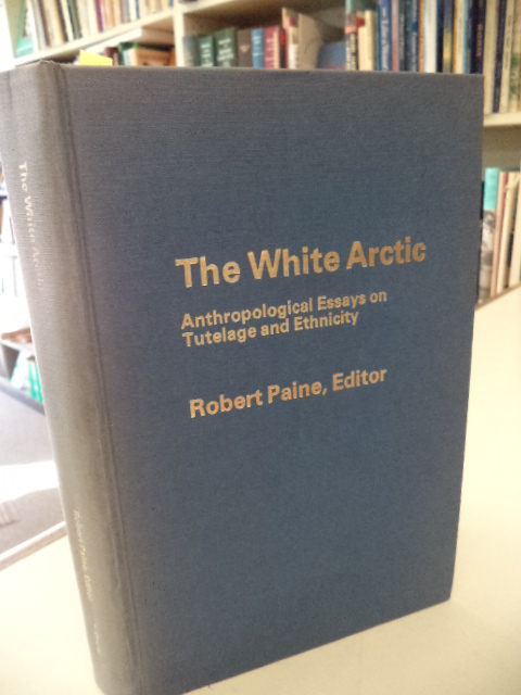 Image for The White Arctic: Anthropological Essays on Tutelage and Ethnicity (Newfoundland Social and Economic Papers No. 7)