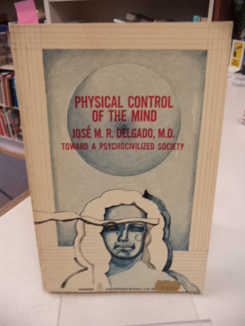 Image for Physical Control of the Mind -- Toward a Psychocivilized Society