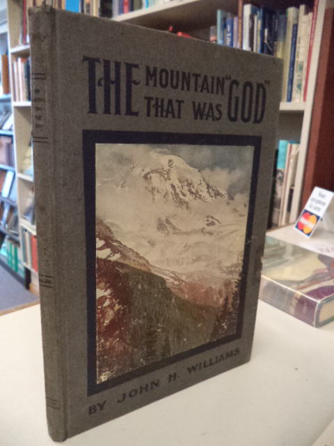 "Image for The Mountain that was ""God"". Being a little book about the great peak which the Indians named ""Tacoma"" but which is officially called ""Rainier"""