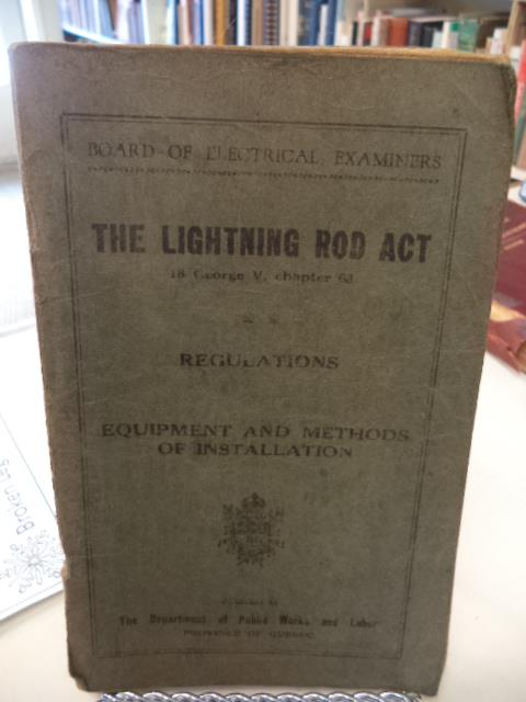 Image for The Lightning Rod Act. 18 George V, chapter 63. Regulations Equipment and Methods of Installation. Loi Des Paratonnerres [&c.]