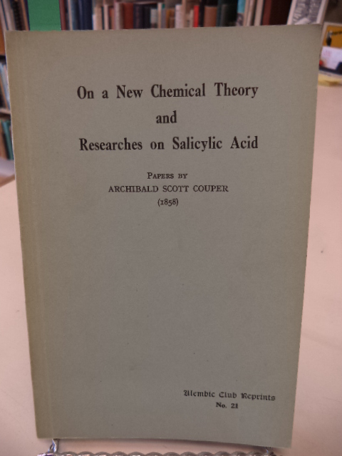 Image for On a New Chemical Theory, and Researches on Salicylic Acid: Papers by Archibald Scott Couper [Alembic Club reprints no. 21]