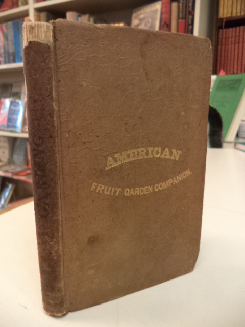 Image for The American Fruit Garden Companion. Being a Practical Treatise on the Propagation and Culture of Fruit, adapted to the Northern and Middle States