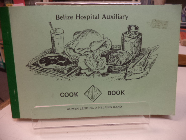 Image for Belize Hospital Auxiliary Cook Book: Women Lending A Helping Hand