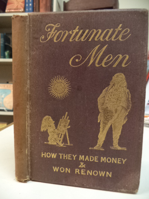 Image for Fortunate Men, How They Made Money and Won Renown: A Curious Collection of Rich Men's Mottoes and Great Men's Watchwords, Their Financial Tests and Secrets, Their Favourite Sayings and Guiding Rules in Business, with Droll and Pithy Remarks ...