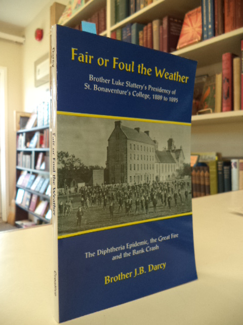 Image for Fair or Foul the Weather.  Brother Slattery's Presidency of St. Bonaventure's College, 1889 to 1895.  The Diptheria Epidemic, the Great Fire and the Bank Crash