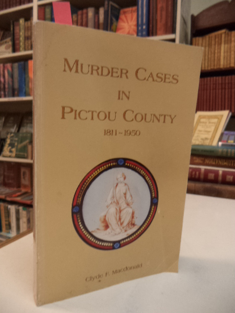 Image for Murder Cases in Pictou County 1811-1950 [signed]