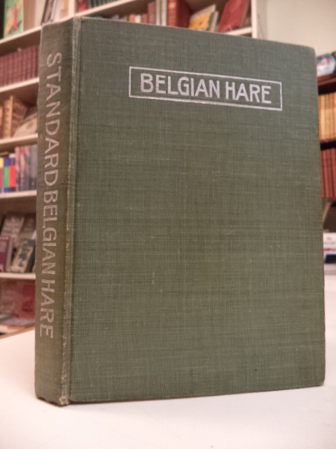 Image for Standard Belgian Hare Book. Being A Clear and Concise Treatise on the Belgian Hare; its origin, kinds, growth of industry, sanitation and construction of the rabbitry, selection of stock, care of the young, feeding, diseases and their cures, scoring ...