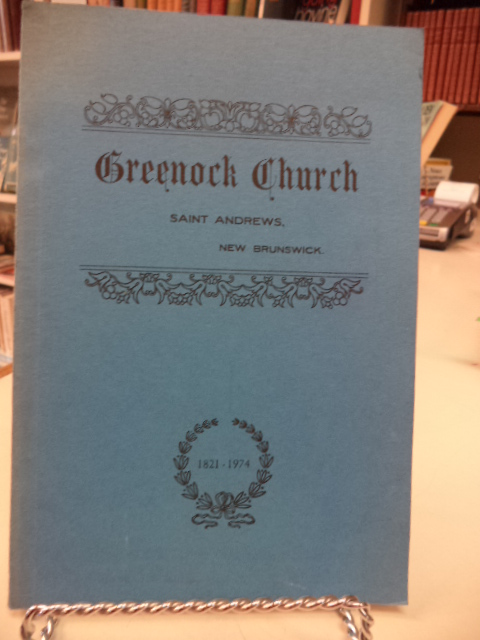 Image for A History of Greenock Church St. Andrews New Brunswick 1821 to 1906; 1906 - 1974