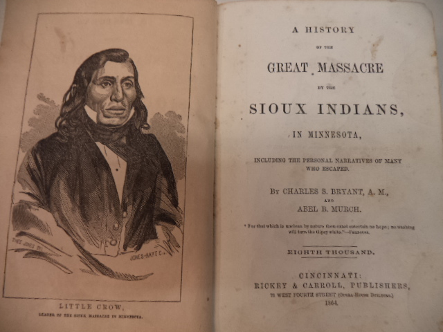 A History of the Great Massacre by the Sioux Indians in Minnesota   Including the personal Narratives of Many Who Escaped