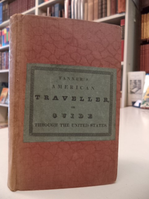 Image for The American Traveller; or Guide Through the United States. Containing Brief Notices of the Several States, Cities, Principal Towns, Canals and Rail Roads, &c. With Tables of Distances, by Stage, Canal and Steam Boat Routes.