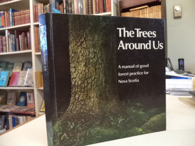 Image for The Trees Around Us - A Manual of Good Forest Practice for Nova Scotia