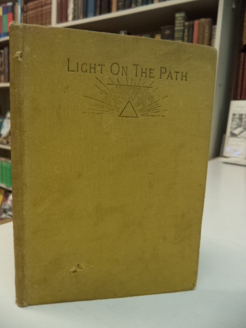 Image for Light On The Path. A Treatise written for the personal use of those who are ignorant of the eastern wisdom, and who desire to enter within its influence.