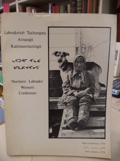 Image for Labradoriub Tachangata Arnangit Katimasimaningit = Northern Labrador Women's Conference