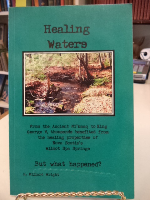 Image for Healing Waters. From the Ancient Mi'kmaq to King George V, thousands benefited from the healing properties of Nova Scotia's Wilmot Spa Springs. But What Happened?