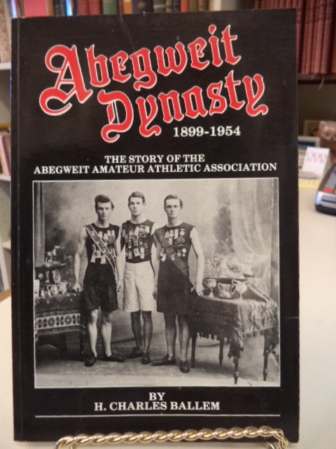 Image for ABEGWEIT DYNASTY 1899-1954: The Story of the Abegweit Amateur Athletic Association.