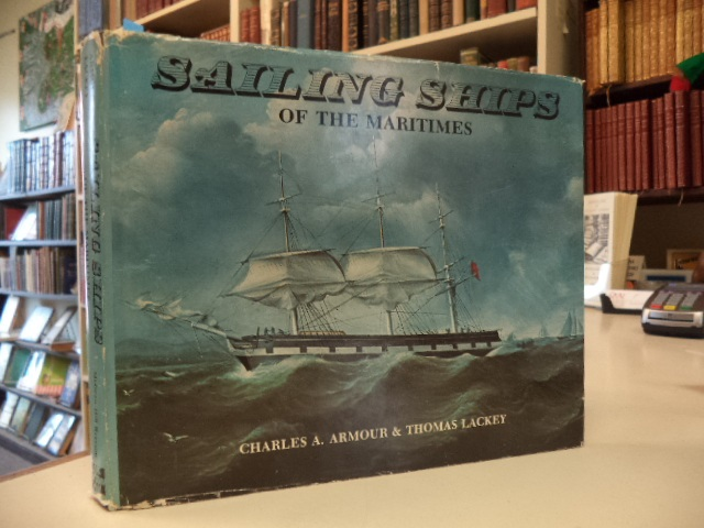 Image for Sailing Ships of the Maritimes. An Illustrated History of Shipping and Shipbuilding in the Maritime Provinces of Canada 1750 - 1925