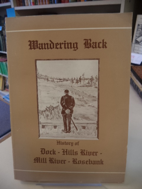 Image for Wandering Back.  A History of Dock, Hills River, Mill River, Rosebank