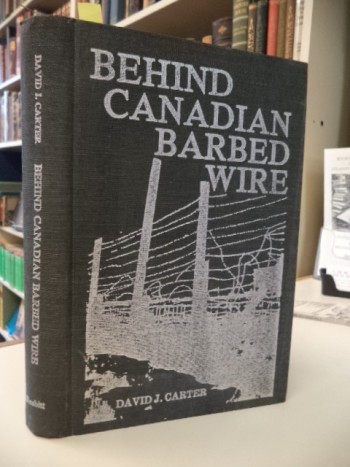 Image for Behind Canadian Barbed Wire, Alien, Refugee and Prisoner of War Camps in Canada 1914-1946 [signed]