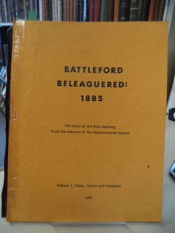 Image for Battleford Beleaguered: 1885. The story of the Riel uprising from the columns of the Saskatchewan herald