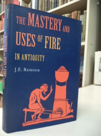Image for The Mastery and Uses of Fire in Antiquity