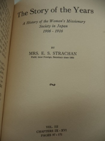 Image for The Story of the Years. A History of the Women's Missionary Society in Japan, from 1881 to 1906.  Vol . II, Chapters I - VI, Pages 5 - 86  and  Strachan, Mrs. E.S.... 1906 - 1916  Vol. III, Chapters IX - XVI, Pages 97- 171