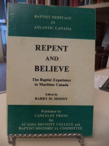 Image for Repent and Believe: The Baptist Experience in Maritime Canada