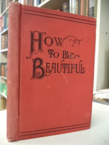 Image for How To Be Beautiful : Nature Unmasked : A Book For Every Woman