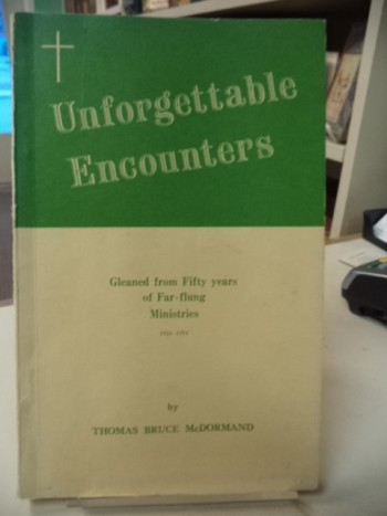 Image for Unforgettable Encounters : Flashbacks from Fifty Years of Varied and Far-flung Ministries