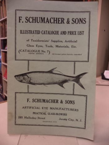 Image for F. Schumacher & Sons Illustrated Catalogue and Price List of Taxidermists' Supplies, Artificial Glass Eyes, Tools, Materials, Etc. [Catalog No. 7, fifth edition]